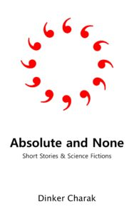 Absolute and None: Short Stories and Science Fictions