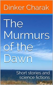 The Murmurs of the Dawn: Short stories and science fictions